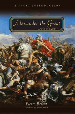 Alexander the Great and His Empire By Briant, Pierre/ Kuhrt, Amelie (TRN)